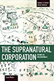 img - for The Supranatural Corporation: Beyond the Multinationals (Studies in Critical Social Sciences) book / textbook / text book
