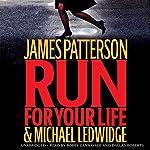 Run for Your Life | James Patterson,Michael Ledwidge