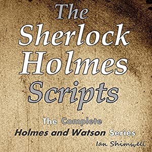 The Sherlock Holmes Scripts: The Complete Holmes and Watson Series Audiobook