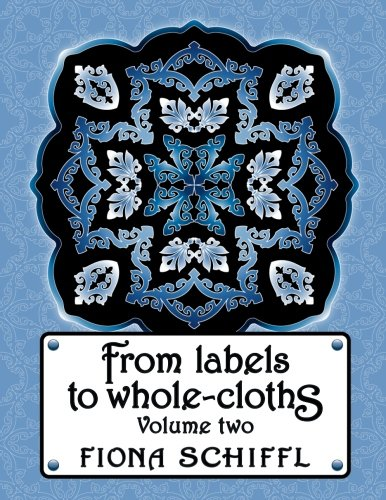 From labels to wholecloths: Volume two Volume 2