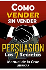 Como Vender sin Vender: Persuasión: Los 7 Secretos (Spanish Edition) Kindle Edition