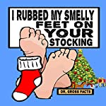 I Rubbed My Smelly Feet on Your Stocking | Dr. Gross Facts