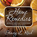 Home Remedies: How to Become Your Own Home Doctor | Stacey L. Reid