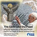 The Saint and the Pope: What the Spirituality of Two Men Named Francis Can Teach Us About Christian Living Lecture by Fr. Daniel P. Horan OFM Narrated by Fr. Daniel P. Horan OFM