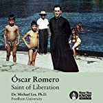 Óscar Romero: Saint of Liberation | Dr. Michael Lee PhD