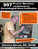 997 Practice Questions with Rationale for Gerontological Nurse Certification