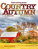 Adult Coloring Books: Country Autumn in Grayscale: 42 coloring pages of Autumn country scenes, rural landscapes and farm scenes with barns, cottages, ... streams, windmills, mountains and more