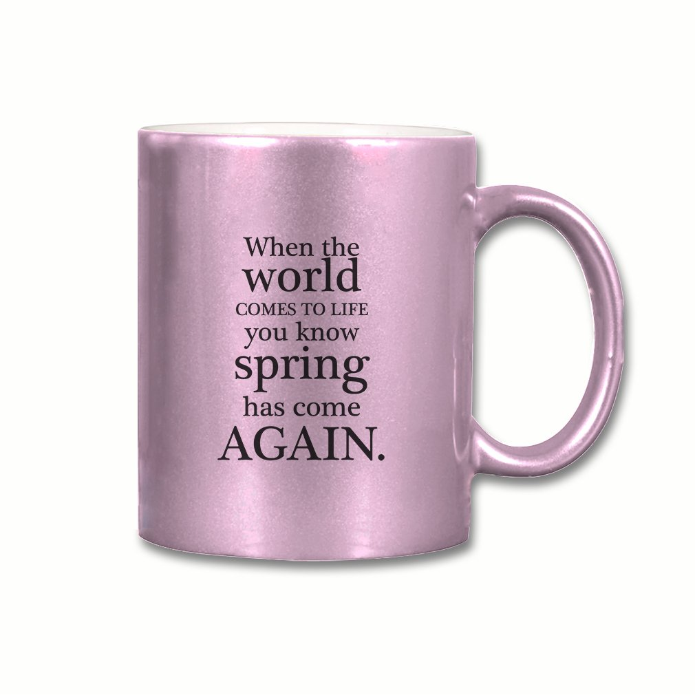 Style In Print ''When The World Comes To Life You Know Spà'' Funny Relax Coffee Ceramic Metallic Mug Pink