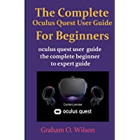 The Complete Oculus Quest User Guide  For Beginners: Oculus quest user guide the complete beginner to expert guide