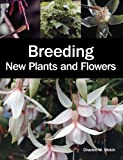 Breeding New Plants and Flowers