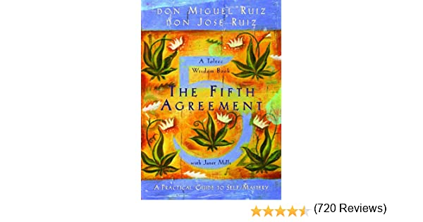 The fifth agreement a practical guide to self mastery a toltec the fifth agreement a practical guide to self mastery a toltec wisdom book don jose ruiz janet mills don miguel ruiz 9789385827587 amazon books platinumwayz