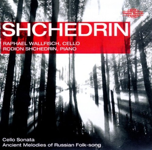 Melodies Cello - Shchedrin: Cello Sonata; Ancient Melodies of Russian Folk-song
