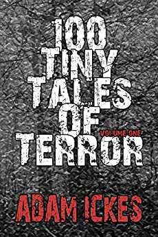 100 Tiny Tales of Terror by [Ickes, Adam]