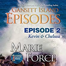 Gansett Island Episode 2: Kevin & Chelsea: Gansett Island Series, Book 18 Audiobook by Marie Force Narrated by Joan Delaware