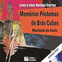Memórias Póstumas de Brás Cubas [The Posthumous Memoirs of Bras Cubas] Audiobook by Machado de Assis Narrated by Rafael Cortez