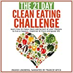 The 21-Day Clean Eating Challenge: Learn How to Make Clean Eating Part of Your Lifestyle  | 21 Day Challenges