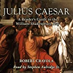 Julius Caesar: A Reader's Guide to the William Shakespeare Play | Robert Crayola