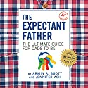 The Expectant Father: The Ultimate Guide for Dads-to-Be Audiobook by Armin A. Brott, Jennifer Ash Narrated by Armin A. Brott