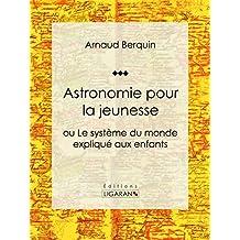 Astronomie pour la jeunesse: ou Le système du monde expliqué aux enfants (French Edition)