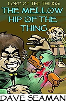 Lord of the Things: The Mellow Hip of the Thing by [Seaman, Dave]
