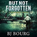 But Not Forgotten: Clint Wolf Mystery Series, Book 1 Audiobook by BJ Bourg Narrated by J. Scott Bennett