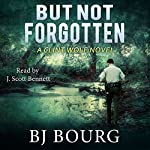 But Not Forgotten: Clint Wolf Mystery Series, Book 1 | BJ Bourg