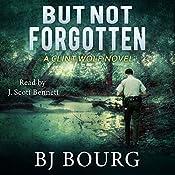 But Not Forgotten: Clint Wolf Mystery Series, Book 1 | BJ Bourg
