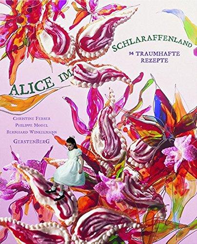 Alice im Schlaraffenland: 94 traumhafte Rezepte