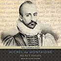 Select Essays Audiobook by Michel de Montaigne Narrated by Clive Chafer