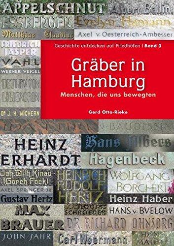 Gräber in Hamburg: Menschen, die uns bewegten (Geschichte entdecken auf Friedhöfen)