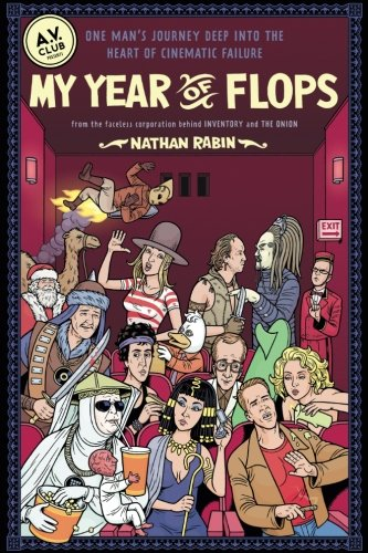 My Year of Flops: The A.V. Club Presents One Man's Journey Deep into the Heart of Cinematic Failure