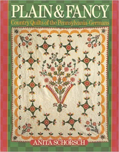 Plain and Fancy: Country Quilts of the Pennsylvania-Germans by Schorsch, Anita (1992)