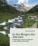 In den Bergen des Ahrntals: 40 Wanderungen mit kurzen Eindrücken zu Natur, Kultur und Geschichte