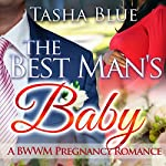 The Best Man's Baby: A BWWM Pregnancy Romance | Tasha Blue