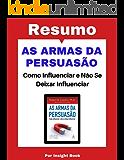 As armas da persuasão - Resumo Completo: Aprenda todos os principais conceitos