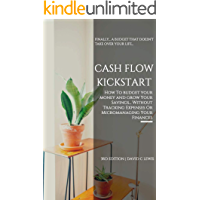 Cash Flow Kickstart: How To Budget Your Money And Grow Your Savings… Without Tracking Expenses Or Micromanaging Your Finances