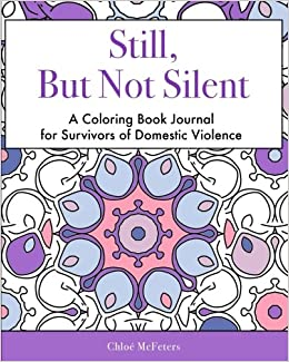 Still But Not Silent A Coloring Book Journal For Survivors Of Domestic Violence