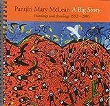Pantjiti Mary McLean: A Big Story : Paintings and Drawings 1992-2005