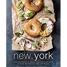 New York: From Manhattan to Albany Taste the Empire State at Home with Delicious New York Recipes