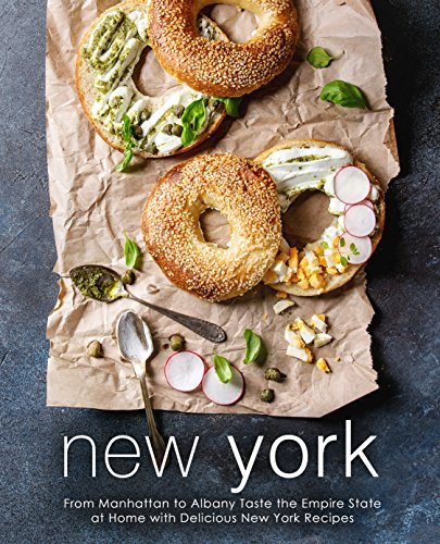 New York: From Manhattan to Albany Taste the Empire State at Home with Delicious New York Recipes by BookSumo Press