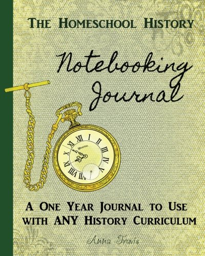 Homeschool History Notebooking Journal: A One Year Journal to Use with ANY History Curriculum (Rethink Schooling) (Volume 2)
