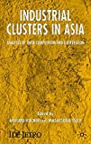 Industrial Clusters in Asia: Analyses of Their Competition and Cooperation (IDE-JETRO Series)