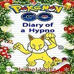 Pokemon Go: Diary of a Hypno: Unofficial Pokemon Book | Isabel Jones