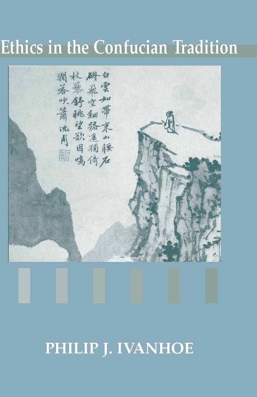 Ethics in the Confucian Tradition: The Thought of Mengzi and Wang Yangming:  Chair Professor of East Asian and Comparative Philosophy and Religion and  ...