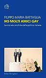 Ho molti amici gay: La crociata omofoba della politica italiana