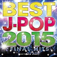 BEST J-POP 2015 -FINAL HITS- Mixed by DJ ASHの商品画像