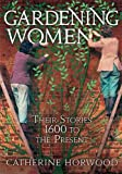 img - for Gardening Women-VIRAGO: Their Stories from 1600 to the Present book / textbook / text book