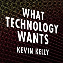 What Technology Wants Audiobook by Kevin Kelly Narrated by Paul Boehmer