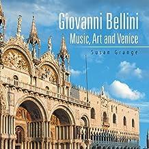 Giovanni Bellini: Music, Art and Venice by Susan Grange (2014-12-12)