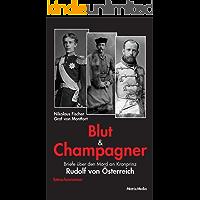 Blut und Champagner: Briefe über den Mord an Kronprinz Rudolf von Österreich (German Edition)